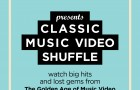 CLASSIC MUSIC VIDEO SHUFFLE Returns Friday August 22 w/ Earlier Start: 8:30pm
